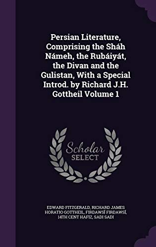 9781355293644: Persian Literature, Comprising the Shah Nameh, the Rubaiyat, the Divan and the Gulistan, with a Special Introd. by Richard J.H. Gottheil Volume 1