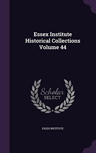 9781355295945: Essex Institute Historical Collections Volume 44