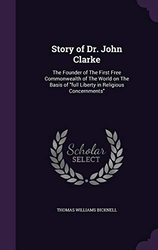 9781355312864: Story of Dr. John Clarke: The Founder of the First Free Commonwealth of the World on the Basis of Full Liberty in Religious Concernments
