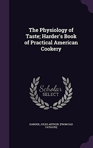 9781355358596: The Physiology of Taste; Harder's Book of Practical American Cookery