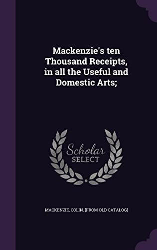MacKenzie's Ten Thousand Receipts, in All the: MacKenzie, Colin [From