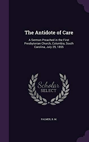 9781355379614: The Antidote of Care: A Sermon Preached in the First Presbyterian Church, Columbia, South Carolina, July 29, 1855