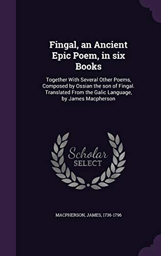 9781355387435: Fingal, an Ancient Epic Poem, in Six Books: Together with Several Other Poems, Composed by Ossian the Son of Fingal. Translated from the Galic Language, by James MacPherson