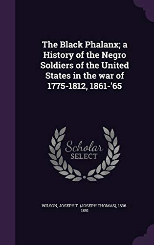 9781355394549: The Black Phalanx; A History of the Negro Soldiers of the United States in the War of 1775-1812, 1861-'65