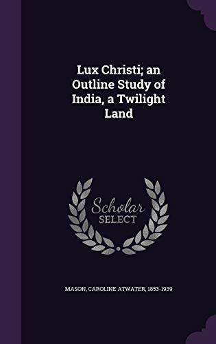 9781355395652: Lux Christi; An Outline Study of India, a Twilight Land