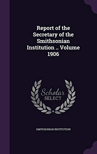 9781355427827: Report of the Secretary of the Smithsonian Institution .. Volume 1906