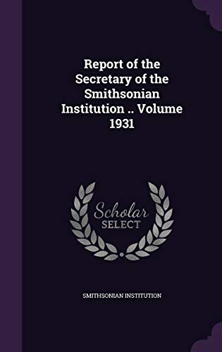 9781355430599: Report of the Secretary of the Smithsonian Institution .. Volume 1931