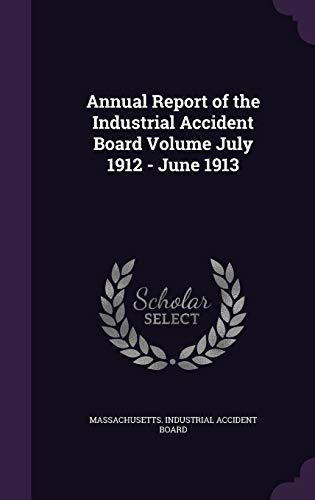 9781355431565: Annual Report of the Industrial Accident Board Volume July 1912 - June 1913