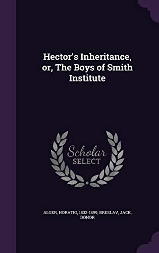Hector s Inheritance, Or, the Boys of: Horatio Alger, Breslav