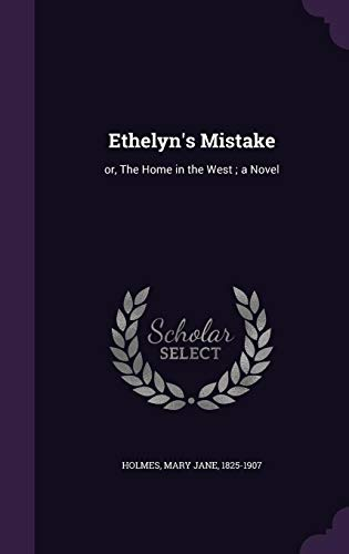 9781355439530: Ethelyn's Mistake: Or, the Home in the West; A Novel