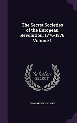 9781355442301: The Secret Societies of the European Revolution, 1776-1876 Volume 1