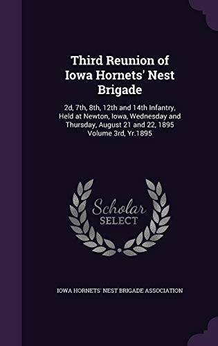 9781355447719: Third Reunion of Iowa Hornets' Nest Brigade: 2D, 7th, 8th, 12th and 14th Infantry, Held at Newton, Iowa, Wednesday and Thursday, August 21 and 22, 1895 Volume 3rd, Yr.1895