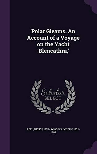 9781355449331: Polar Gleams. An Account of a Voyage on the Yacht 'Blencathra,'