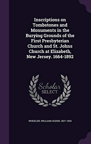 9781355467977: Inscriptions on Tombstones and Monuments in the Burying Grounds of the First Presbyterian Church and St. Johns Church at Elizabeth, New Jersey. 1664-1892