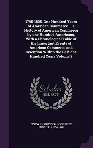 9781355473121: 1795-1895. One Hundred Years of American Commerce ... a History of American Commerce by One Hundred Americans, with a Chronological Table of the ... Within the Past One Hundred Years Volume 2