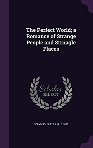9781355475750: The Perfect World; A Romance of Strange People and Strnagle Places