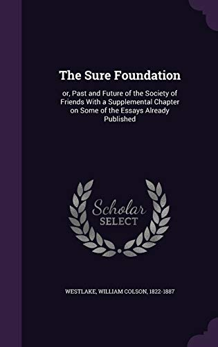 9781355488750: The Sure Foundation: Or, Past and Future of the Society of Friends with a Supplemental Chapter on Some of the Essays Already Published