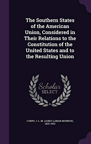 9781355500520: The Southern States of the American Union, Considered in Their Relations to the Constitution of the United States and to the Resulting Union