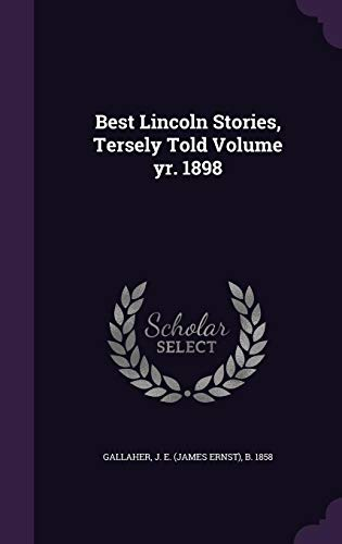 9781355511113: Best Lincoln Stories, Tersely Told Volume Yr. 1898