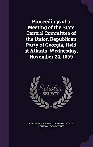 9781355547273: Proceedings of a Meeting of the State Central Committee of the Union Republican Party of Georgia, Held at Atlanta, Wednesday, November 24, 1869