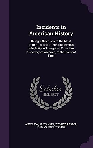 9781355551539: Incidents in American History: Being a Selection of the Most Important and Interesting Events Which Have Transpired Since the Discovery of America, to the Present Time