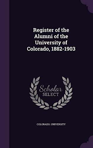 Register of the Alumni of the University of Colorado, 1882-1903 (Hardback) - Colorado University