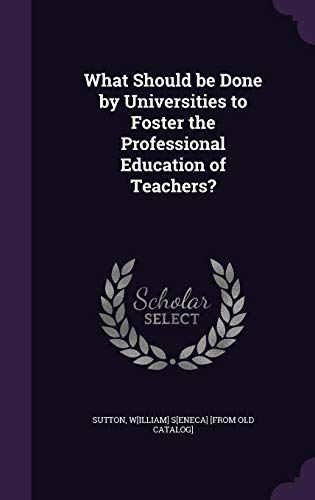 9781355568384: What Should Be Done by Universities to Foster the Professional Education of Teachers?