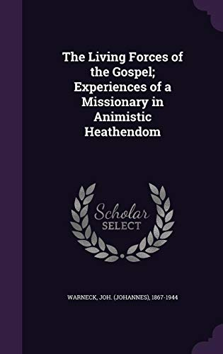9781355584391: The Living Forces of the Gospel; Experiences of a Missionary in Animistic Heathendom
