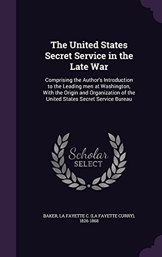 9781355595151: The United States Secret Service in the Late War: Comprising the Author's Introduction to the Leading Men at Washington, with the Origin and Organization of the United States Secret Service Bureau