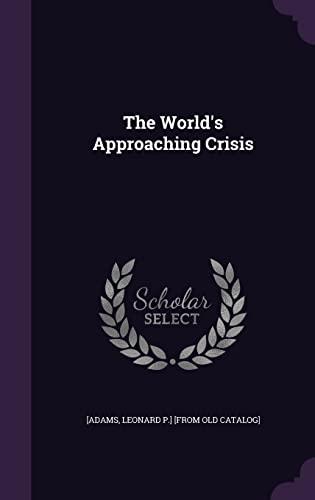 The World's Approaching Crisis: Leonard P ]