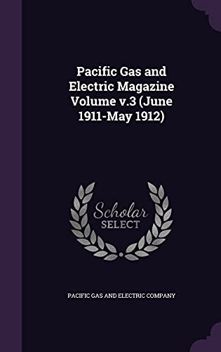 9781355606161: Pacific Gas and Electric Magazine Volume V.3 (June 1911-May 1912)