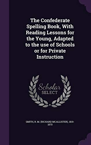 9781355606437: The Confederate Spelling Book, with Reading Lessons for the Young, Adapted to the Use of Schools or for Private Instruction