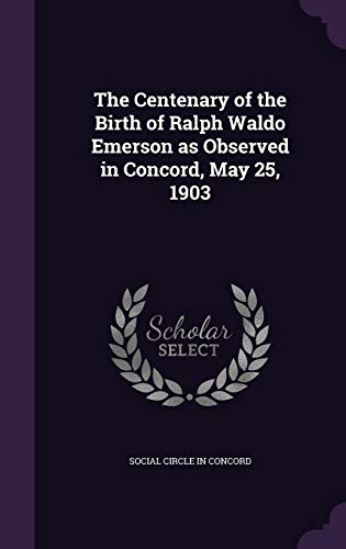 9781355607670: The Centenary of the Birth of Ralph Waldo Emerson as Observed in Concord, May 25, 1903