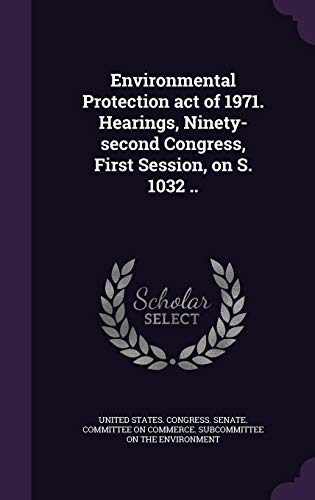 9781355613879: Environmental Protection Act of 1971. Hearings, Ninety-Second Congress, First Session, on S. 1032 ..