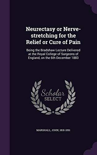 9781355623229: Neurectasy or Nerve-Stretching for the Relief or Cure of Pain: Being the Bradshaw Lecture Delivered at the Royal College of Surgeons of England, on the 6th December 1883