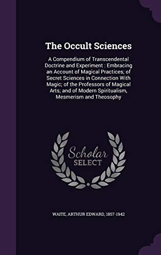 9781355626640: The Occult Sciences: A Compendium of Transcendental Doctrine and Experiment: Embracing an Account of Magical Practices; Of Secret Sciences in ... Modern Spiritualism, Mesmerism and Theosophy