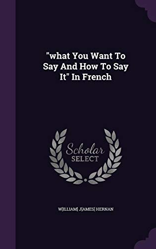 9781355634782: What You Want to Say and How to Say It in French