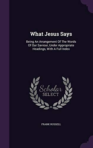 9781355634942: What Jesus Says: Being an Arrangement of the Words of Our Saviour, Under Appropriate Headings, with a Full Index