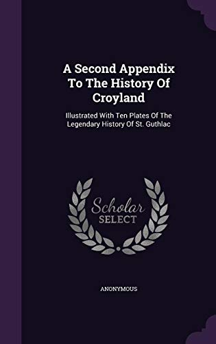 9781355640004: A Second Appendix to the History of Croyland: Illustrated with Ten Plates of the Legendary History of St. Guthlac