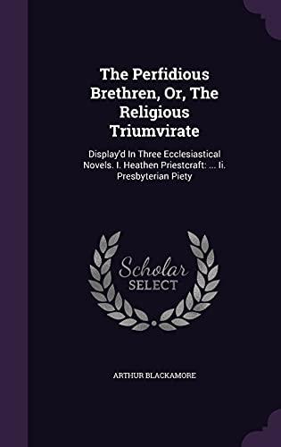 9781355640530: The Perfidious Brethren, Or, the Religious Triumvirate: Display'd in Three Ecclesiastical Novels. I. Heathen Priestcraft: ... II. Presbyterian Piety