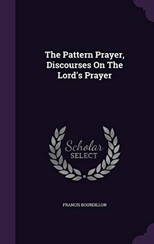 9781355644293: The Pattern Prayer, Discourses on the Lord's Prayer