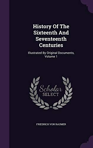 9781355654209: History of the Sixteenth and Seventeenth Centuries: Illustrated by Original Documents, Volume 1
