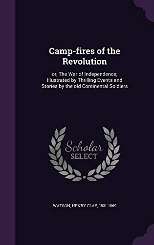 9781355665205: Camp-Fires of the Revolution: Or, the War of Independence; Illustrated by Thrilling Events and Stories by the Old Continental Soldiers