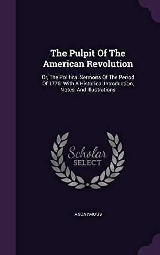 9781355667735: The Pulpit of the American Revolution: Or, the Political Sermons of the Period of 1776: With a Historical Introduction, Notes, and Illustrations