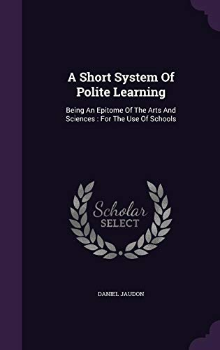 9781355667780: A Short System of Polite Learning: Being an Epitome of the Arts and Sciences: For the Use of Schools