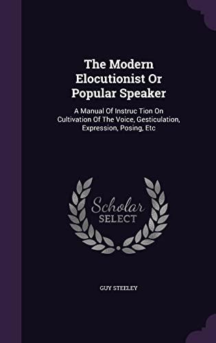 The Modern Elocutionist or Popular Speaker: A: Guy Steeley
