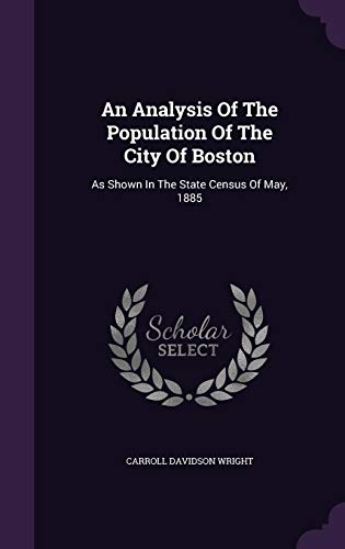 9781355671695: An Analysis of the Population of the City of Boston: As Shown in the State Census of May, 1885