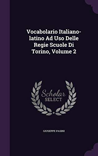 Vocabolario Italiano-Latino Ad USO Delle Regie Scuole: Giuseppe Pasini