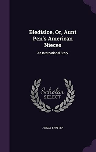 Bledisloe, Or, Aunt Pen's American Nieces: An: Trotter, Ada M
