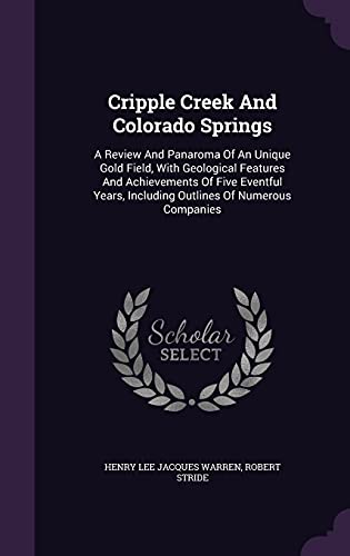 9781355693055: Cripple Creek and Colorado Springs: A Review and Panaroma of an Unique Gold Field, with Geological Features and Achievements of Five Eventful Years, Including Outlines of Numerous Companies